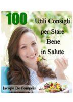 100 utili consigli per stare bene in salute (ebook) iacopo de pompeis 9788871634074