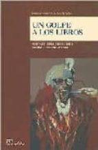 un golpe a los libros: represion a la cultura durante la ultima d ictadura militar-hernan invernizzi-judith gociol-9789502312774