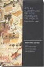 atlas ilustrado de los pueblos indios. nueva españa 1800-dorothy tanck de estrada-9789681211974