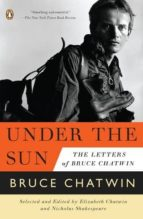 under the sun: the letters of bruce chatwin bruce chatwin 9780143120384