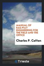 El libro de Manual of railway engineering for the field and the office autor CHARLES P. COTTON EPUB!