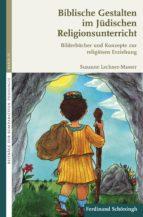 biblische gestalten im jüdischen religionsunterricht (ebook) susanne lechner masser 9783657784684