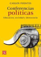 conferencias politicas: educacion, sociedad y democracia carlos fuentes 9786071657084