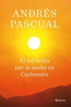 el sol brilla por la noche en cachemira-andres pascual-9788408013884