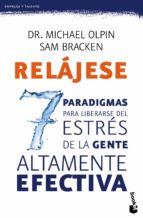 relajese: los 7 paradigmas para liberarse del estres-michael olpin-sam bracken-9788408135784