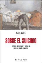 sobre el suicidio  (el viejo topo) karl marx 9788415216384