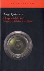 despues del cine: imagen y realidad en la era digital angel quintana 9788415277484