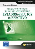 aplicacion en excel para la elaboracion de estados de flujos de e fectivo (contiene cd-rom)-francesc gomez valls-9788415330684