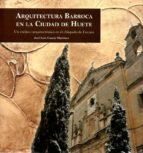 arquitectura barroca en la ciudad de huete jose luis garcia martinez 9788416161584