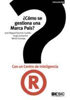 ¿cómo se gestiona una marca país? con un centro de inteligencia (ebook) jose miguel sanchez guitian hugo zunzarren 9788416462384