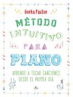 método intuitivo para piano: aprende a tocar canciones desde el primer dia-gorka pastor-9788416574384