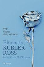 vivir hasta despedirnos elisabeth kubler ross 9788416694884