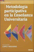 metodologia participativa en la enseñanza universitaria fernando lopez noguero 9788427714984