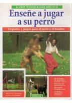 enseñe a jugar a su perro: deportes y juegos para el perro y el h ombre-karin wimmer-kieckbush-9788428210584