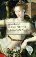 del amanecer a la decadencia (ebook)-jacques barzun-9788430619184