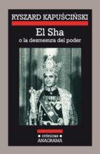 el sha o la desmesura del poder-ryszard kapuscinski-9788433925084