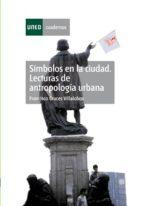 simbolos en la ciudad: lecturas de antropologia urbana (2ª ed) francisco cruces villalobos 9788436254884