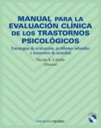 manual para la evaluacion clinica de los trastornos psicologicos: estrategias de evaluacion, problemas infantiles y trastornos de ansiedad vicente e. caballo manrique 9788436819984