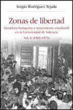 zonas de libertad: dictadura franquista y movimiento estudiantil en la universidad de valencia. vol. ii (1965 1975) sergio rodriguez tejada 9788437072784