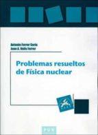 problemas resueltos de física nuclear-antonio ferrer soria-9788437096384
