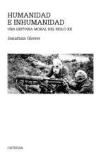 humanidad e inhumanidad: una historia del siglo xx jonathan glover 9788437630984