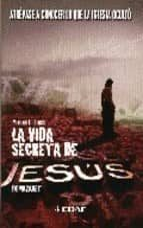 la vida secreta de jesus de nazaret: atrevase a conocer lo que la iglesia oculto-mariano fernandez urresti-9788441416284