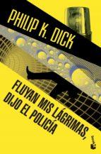 fluyan mis lagrimas, dijo el policia-philip k. dick-9788445002384