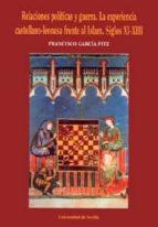 relaciones politicas y guerra: la experiencia castellano leonesa frente al islam. siglos xi xiii francisco garcia fitz 9788447207084