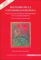 bestiario de la universidad española: fauna de raras especies uni versitarias con claves dicotomicas. para su mejor clasificacion (2ª ed.)-francisco gil martinez-9788447210084