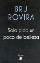 solo pido un poco de belleza-bru rovira-9788466658584
