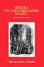 historia del anticlericalismo español (prologo de jon juaristi) julio caro baroja 9788470351884