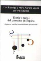 teoria y praxis del consumo en españa-luis rodrigo-9788470747984