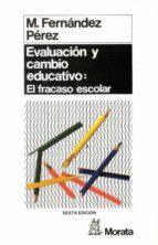 evaluacion y cambio educativo: analisis cualitativo del fracaso e scolar  (5ª ed.) miguel perez fernandez 9788471123084
