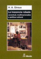 la inocencia robada: juventud, multinacionales y politica cultura l-h.a. giroux-9788471124784