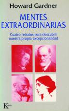 mentes extraordinarias: cuatro retratos para descubrir nuestra pr opia excepcionalidad-howard gardner-9788472454484