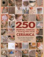 250 secretos, consejos y tecnicas para hacer ceramica: todo lo qu e debes saber para ponerte manos a la obra y multiples trucos para resolver problemas-jacqui atkin-9788475566184