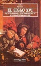 el siglo xvi de los grandes descubrimientos a la contrarreforma-michel peronnet-9788476004784