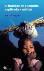 el hambre en el mundo explicada a mi hijo-jean ziegler-9788476699584