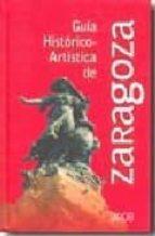 guia historico artistica de zaragoza 2008-guillermo fatas-9788478209484