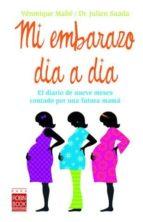 mi embarazo dia a dia: el diario de nueve meses contado por una f utura mama veronique mahe julien saada 9788479279684