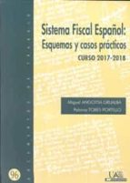 sistema fiscal español: esquemas y casos practicos curso 2017  2018 miguel angoitia grijalba paloma tobes portillo 9788483445884