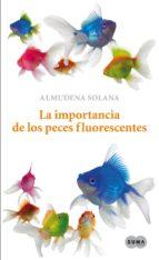 la importancia de los peces fluorescentes (ebook)-almudena solana-9788483659984