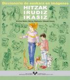 diccionario de euskara en imagenes. hitzak irudiz ikasiz (2ª ed.) edurne etxebarria legina 9788483733684
