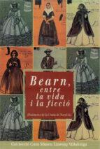 bearn, entre la vida i la ficcio: ponencies de la 1 aula de novel ·la-9788484155584