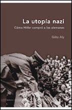 la utopia nazi: como hitler compro a los alemanes-gotz aly-9788484326984