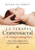 la terapia craneosacral y el cuerpo energetico: una vision global de la biodinamica craneosacral roger gilchristh 9788484451884