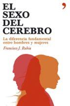 el sexo del cerebro: la diferencia fundamental entre hombres y mu jeres francisco j. rubia 9788484606284