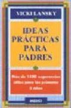 ideas practicas para padres: mas de 1500 sugerencias utiles para los primeros 5 años-vicki lansky-9788486193584
