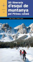 50 itineraris d esqui de muntanya pel pirineu catala pito costa carles lluch 9788490343784
