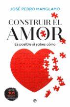 construir el amor: es posible si sabes como-jose pedro manglano-9788490604984